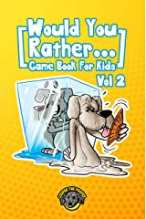 Would You Rather Game Book for Kids: 200 More Challenging Choices, Silly Scenarios, and Side-Splitting Situations Your Family Will Love (Vol 2) (Books for Smart Kids) Kindle Edition