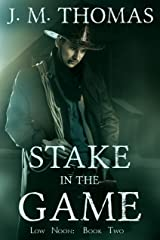 Stake in the Game (Low Noon Book 2) Kindle Edition