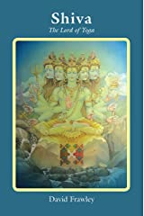 Shiva: The Lord of Yoga Kindle Edition
