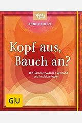 Kopf aus, Bauch an?: Die Balance zwischen Intuition und Verstand finden (GU Mind & Soul Kleiner Coach) Kindle Ausgabe