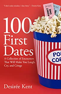 100 First Dates: A Collection of Encounters That Will Make You Laugh, Cry, and Cringe