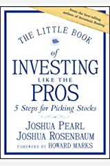 The Little Book of Investing Like the Pros: Five Steps for Picking Stocks (Little Books. Big Profits) Kindle Edition