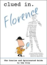 Clued In Florence: The Concise and Opinionated Guide to the City -with photos (The Concise and Opinionated Guide to the Ci...