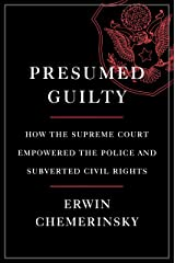 Presumed Guilty: How the Supreme Court Empowered the Police and Subverted Civil Rights Kindle Edition