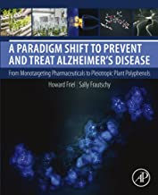 A Paradigm Shift to Prevent and Treat Alzheimer's Disease: From Monotargeting Pharmaceuticals to Pleiotropic Plant Polyphe...