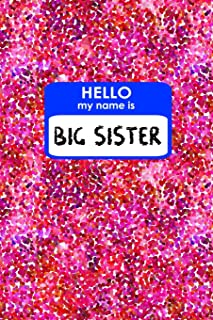 HELLO MY NAME IS BIG SISTER: 6x9 new baby announcement gift idea : dual paper : sketchbook & notebook : drawing and writing!