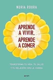 Aprende a vivir, aprende a comer: Transforma tu vida, tu sal