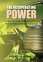 The Recuperating Power: Discover The Power Of Recuperating And How Its Preferred Position To Your Life