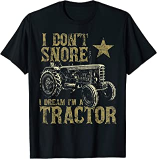 I Don't Snore I Dream I'm a Tractor Shirt Funny Tractor Gift