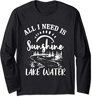 All I Need Is Sunshine & Lake Water Funny Gift Quote Long Sleeve T-Shirt