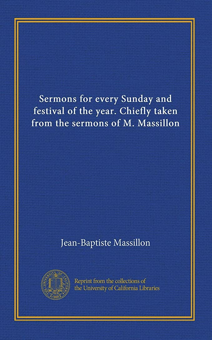 軽食勤勉なフェードアウトSermons for every Sunday and festival of the year. Chiefly taken from the sermons of M. Massillon (v.2)