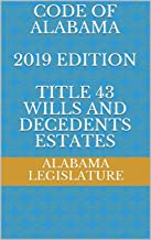 CODE OF ALABAMA 2019 EDITION TITLE 43 WILLS AND DECEDENTS ESTATES