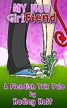My New Girl-Fiend (A Trix & Ty Fiendishly Fun Tale - Novelette Book 2)