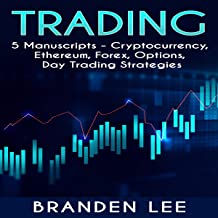 Trading: This Book Includes: Cryptocurrency, Ethereum, Forex, Options, Day Trading Strategies