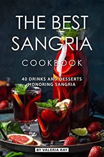 The Best Sangria Cookbook: 40 Drinks and Desserts Honoring Sangria
