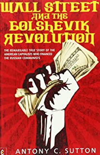 Wall Street and the Bolshevik Revolution: The Remarkable True Story of the American Capitalists Who Financed the Russian C...