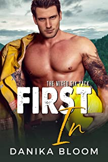 First In: A steamy, small-town firefighter romance (The Mixed Six-Pack)