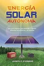 Energía solar autónoma: Una guía práctica para entender  e instalar sistemas fotovoltaicos y de baterías (Spanish Edition)