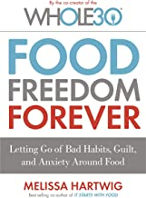 Food Freedom Forever: Letting go of bad habits, guilt and anxiety around food by the Co-Creator of the Whole30 (English Edition)