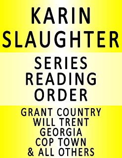 KARIN SLAUGHTER — SERIES READING ORDER (SERIES LIST) — IN ORDER: GRANT COUNTY, WILL TRENT, GEORGIA & MANY MORE!