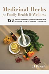 Medicinal Herbs for Family Health and Wellness: 123 Trusted Recipes for Common Concerns, from Allergies and Asthma to Sunburns and Toothaches Kindle Edition