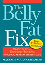The Belly Fat Fix: Taming Ghrelin, Your Hunger Hormone, for Quick, Healthy Weight Loss