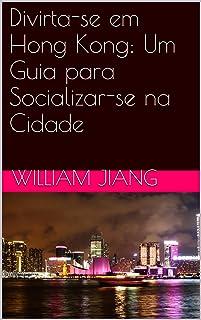 Divirta-se em Hong Kong: Um Guia para Socializar-se na Cidade (Portuguese Edition)