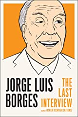 Jorge Luis Borges: The Last Interview: and Other Conversations (The Last Interview Series) (English Edition) Format Kindle
