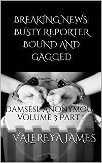 Breaking News: Busty Reporter Bound and Gagged: Damsesl Anonymous Volume 3 Part 1 (Damsels Anonymous)