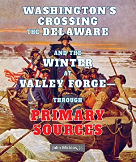 Washington's Crossing the Delaware and the Winter at Valley Forge - Through Primary Sources