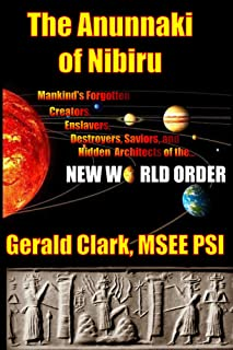"""""""The Anunnaki of Nibiru: Mankind's Forgotten Creators, Enslavers, Destroyers, Saviors and Hidden Architects of the New Wor..."""