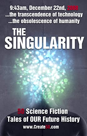 The Singularity: 50 scifi stories about the transcendence of technology and the obsolescence of humanity (Create50) (English Edition)