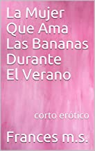 La Mujer Que Ama Las Bananas Durante El Verano: corto erótico