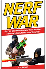 Nerf War: Over 25 Best Nerf Blasters Field Tested for Distance and Accuracy, Nerf Gun Safety, Setting Up Nerf Wars, Nerf Mods and Buying Nerf Blasters for Cheap (Nerf Blaster Guide Book 1) Kindle Edition