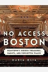 No Access Boston: Beantown's Hidden Treasures, Haunts, and Forgotten Places Kindle Edition