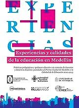 Experiencias y calidades de la educación en Medellín: Prácticas pedagógicas y quehacer educativo en contexto de docentes y directivos docentes postulados ... de la Educación 2010-2013 (Spanish Edition)