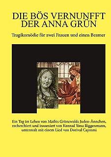 Die bös Vernunfft der Anna Grün: Tragikomödie für zwei Frauen und einen Beamer. (German Edition)