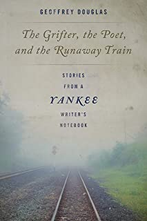 The Grifter, the Poet, and the Runaway Train: Stories from a Yankee Writer's Notebook