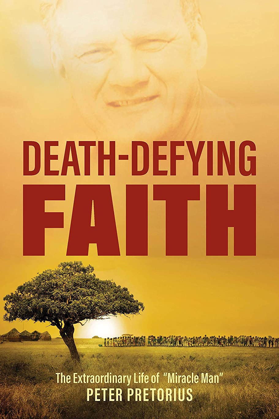 "相談アライメントサスペンドDeath-Defying Faith: The Extraordinary Life of ""Miracle Man"" Peter Pretorius (English Edition)"
