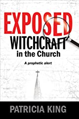 EXPOSED – Witchcraft in the Church: A Prophetic Alert Kindle Edition