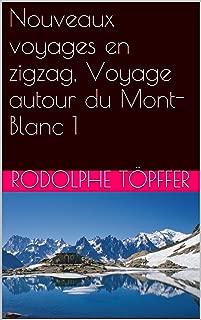 Nouveaux voyages en zigzag, Voyage autour du Mont-Blanc 1 (French Edition)