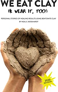 We Eat Clay (& Wear It Too!): Personal stories of the healing results of natural clay.