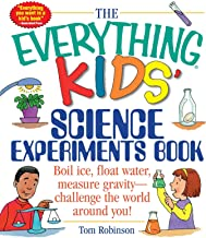 The Everything Kids' Science Experiments Book: Boil Ice, Float Water, Measure Gravity-Challenge the World Around You! (Eve...