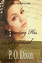 Expecting His Proposal: A Darcy and Elizabeth Love Story (Darcy and Elizabeth Short Stories Book 2)