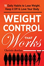 Weight Control That Works: 10 Daily Habits to Lose Weight, Keep it Off & Love Your Body
