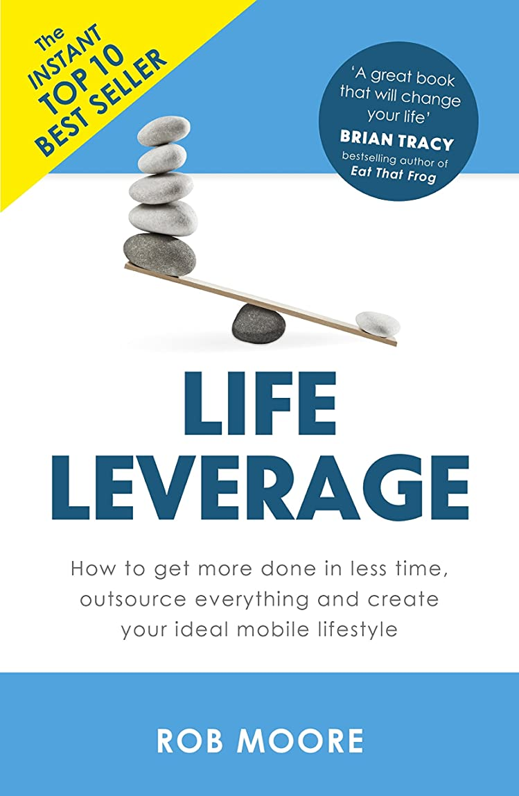 定刻撃退する来てLife Leverage: How to Get More Done in Less Time, Outsource Everything & Create Your Ideal Mobile Lifestyle (English Edition)