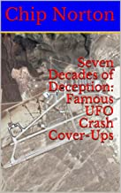 Seven Decades of Deception: Famous UFO Crash Cover-Ups