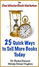 25 Quick Ways to Sell More Books Today: From The One Minute Book Marketer