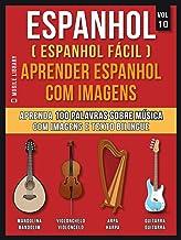 Espanhol ( Espanhol Fácil ) Aprender Espanhol Com Imagens (Vol 10): Aprenda 100 palavras sobre Música com imagens e texto bilingue (Foreign Language Learning Guides) (Portuguese Edition)