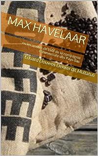 Max Havelaar: ou les ventes de café de la compagnie commerciale des Pays-Bas (French Edition)